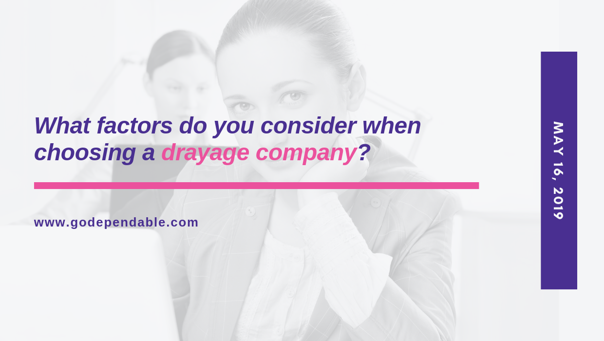 What factors do you consider when choosing a drayage company?