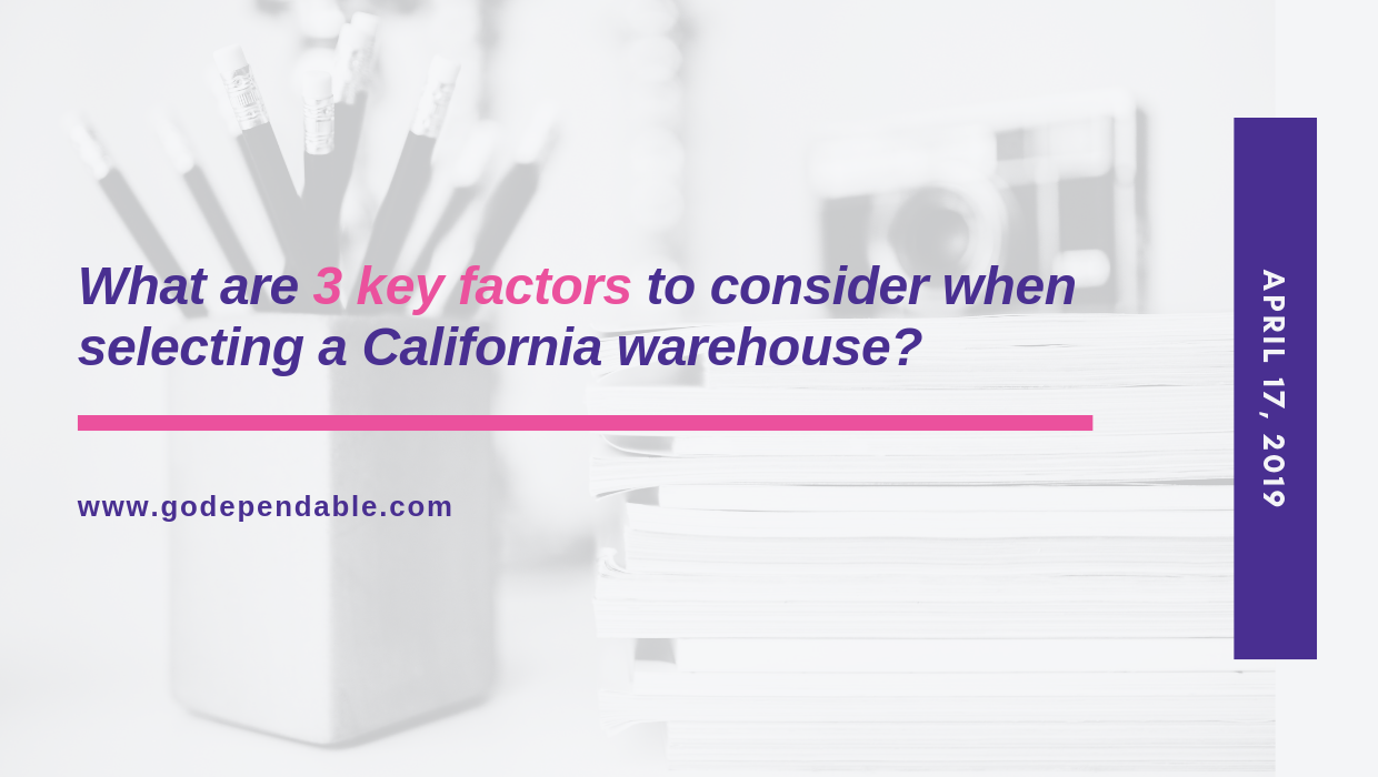 What are 3 key factors to consider when selecting a California Warehouse?