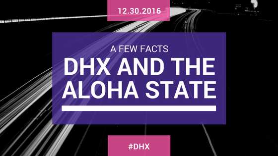Facts about DHX and the Aloha State
